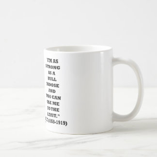 Theodore Roosevelt I'm As Strong As A Bull Moose Coffee Mug