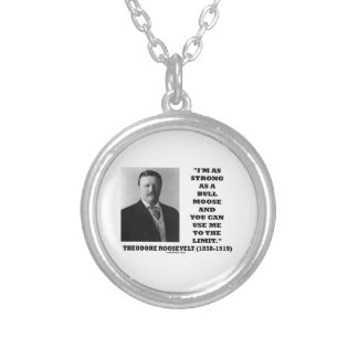Theodore Roosevelt I'm As Strong As A Bull Moose Round Pendant Necklace