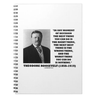 Theodore Roosevelt Moment Of Decision Best Thing Note Book
