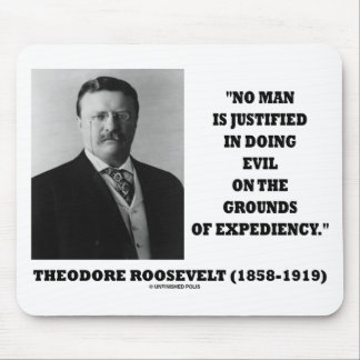 Theodore Roosevelt No Man Justified In Doing Evil Mouse Pad
