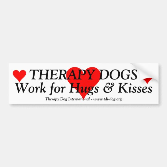Therapy Dogs Work for Hugs & Kisses Bumper Sticker