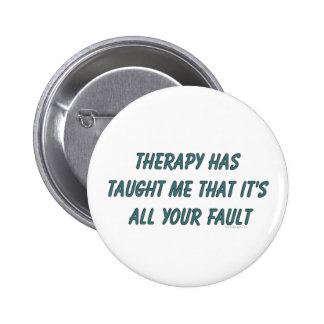 Therapy has taught me that it s all your fault pinback button