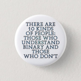 There are 10 kinds of people... 3 cm round badge