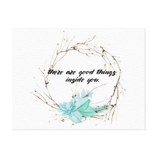 There are good things inside you quote print