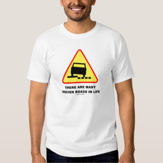 There Are Many Uneven Roads In Life (Sign Humor) Shirt