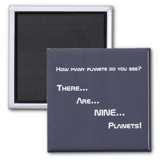 There... Are... NINE... Planets! Magnet