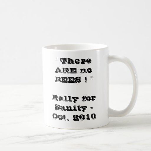 """There are NO BEES ! """" Rally for Sanity -     ... Mugs"""
