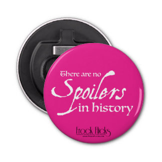 There are no spoilers in history - Opener/Magnet Bottle Opener