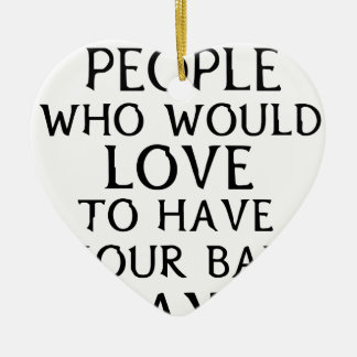 there are people who woul love to have your bad da ceramic heart decoration