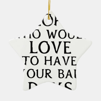 there are people who woul love to have your bad da ceramic star decoration