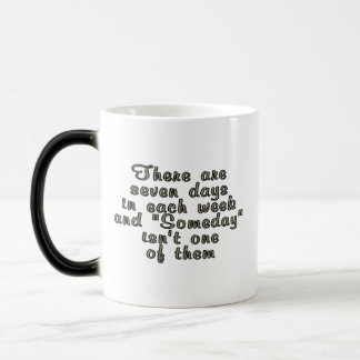 There are seven days in each week... magic mug