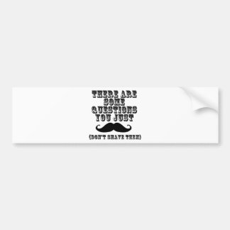 There are some questions you just moustache car bumper sticker