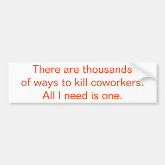 There Are Thousands Of Ways To Kill Coworkers... Car Bumper Sticker