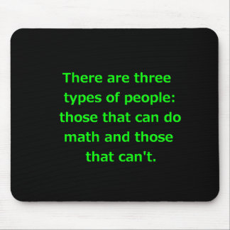 THERE ARE THREE KINDS OF PEOPLE CAN DO MATH CAN'T MOUSE PAD