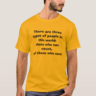 There are three types of people in this world:t... T-Shirt