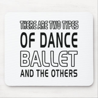 There Are Two Types Of Dance Ballet And The Others Mousepad
