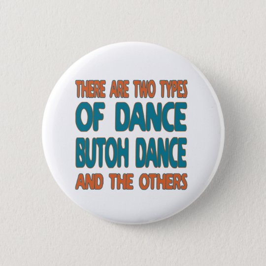 There are two types of dance Butoh dance and the o 6 Cm Round Badge