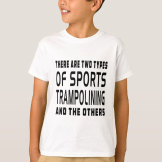 There Are Two Types Of Sports Trampolining T-Shirt
