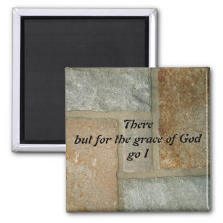 There But For The Grace of God Go I Square Magnet