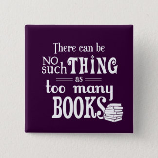 There Can Be No Such Thing As Too Many Books 15 Cm Square Badge