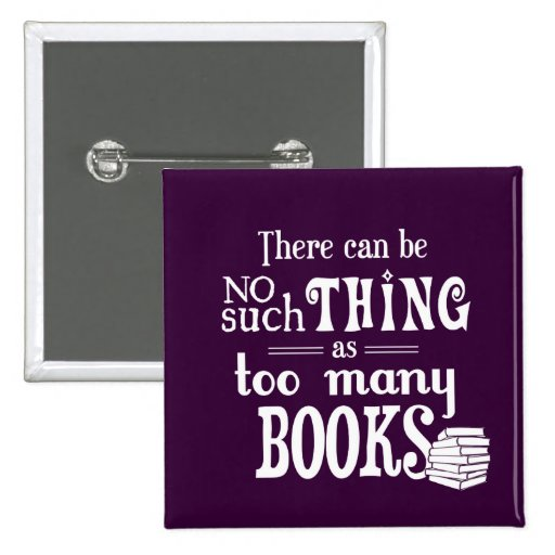 There Can Be No Such Thing As Too Many Books Pins
