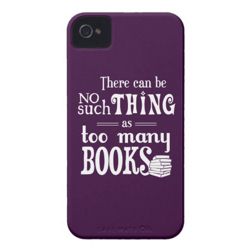 There Can Be No Such Thing As Too Many Books Case-Mate iPhone 4 Case