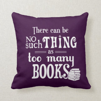 There Can Be No Such Thing As Too Many Books Cushion