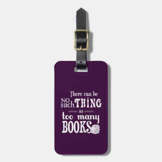 There Can Be No Such Thing As Too Many Books Luggage Tag