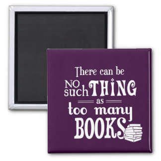 There Can Be No Such Thing As Too Many Books Square Magnet