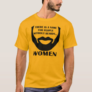 There Is A Name For People Without Beards... Women T-Shirt