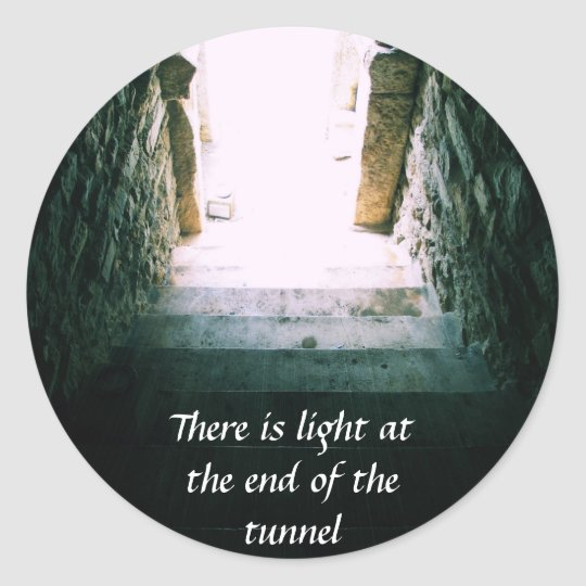 There Is Light At The End Of The Tunnel Quote Classic Round Sticker
