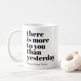 There is more to you than yesterday coffee mug
