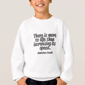 There is more ton life than increasing its speed… sweatshirt