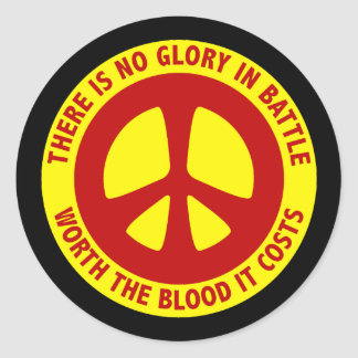 THERE IS NO GLORY IN BATTLE WORTH THE BLOOD IT COS ROUND STICKER