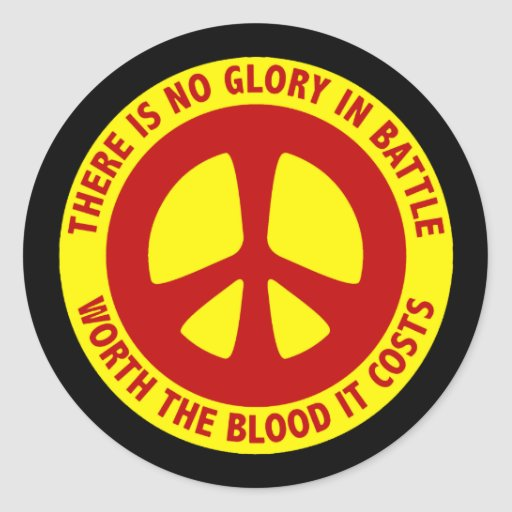 THERE IS NO GLORY IN BATTLE WORTH THE BLOOD IT COS STICKER
