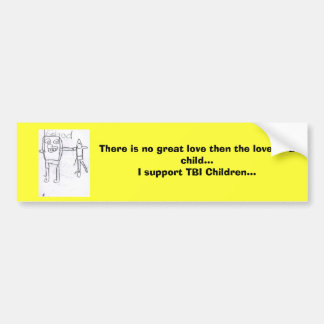There is no great love then the love of a child... bumper sticker