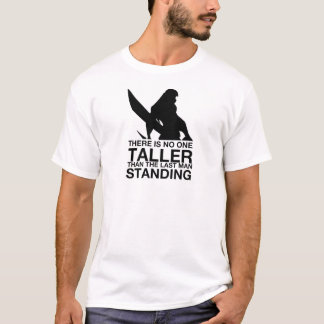 There is no one taller.. T-Shirt