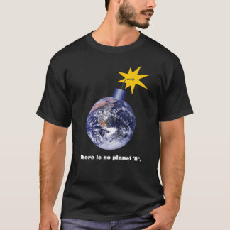 There Is No Planet B - Anti Trump Climate Change T-Shirt