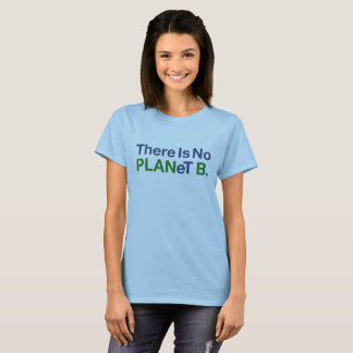 There is No PLANeT B. T-Shirt