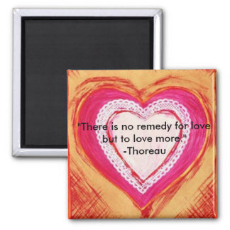"""""""There is no remedy for love but to love more."""" Square Magnet"""