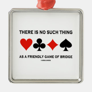 There Is No Such Thing As Friendly Game Of Bridge Christmas Ornament