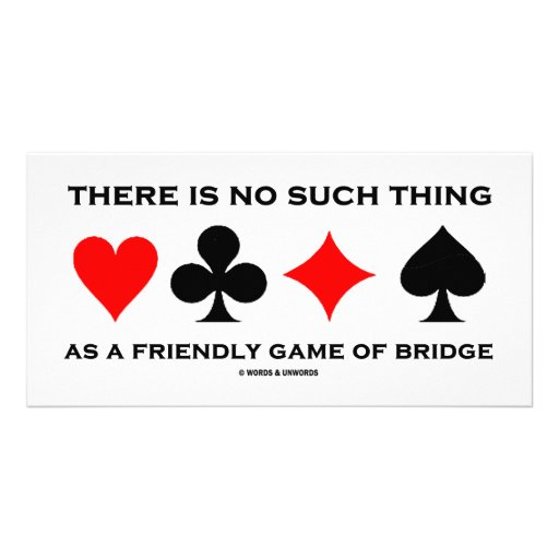 There Is No Such Thing As Friendly Game Of Bridge Customized Photo Card
