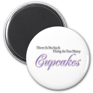 There is no such thing as too many Cupcakes? 6 Cm Round Magnet