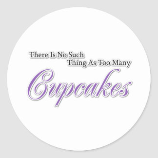 There is no such thing as too many Cupcakes? Round Sticker