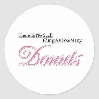 There is no such thing as too many Donuts! Round Sticker
