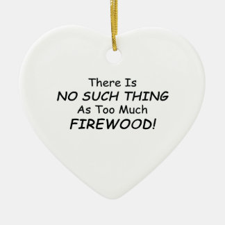 There Is No Such Thing As Too Much Firewood Christmas Ornament