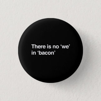 There Is No We In Bacon 3 Cm Round Badge