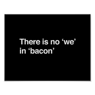 There Is No We In Bacon Poster