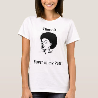 There is power in my puff t-shirt
