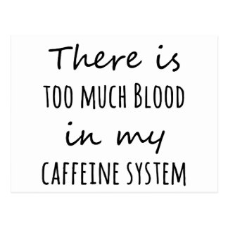 There is Too Much Blood in My Caffeine System Postcard